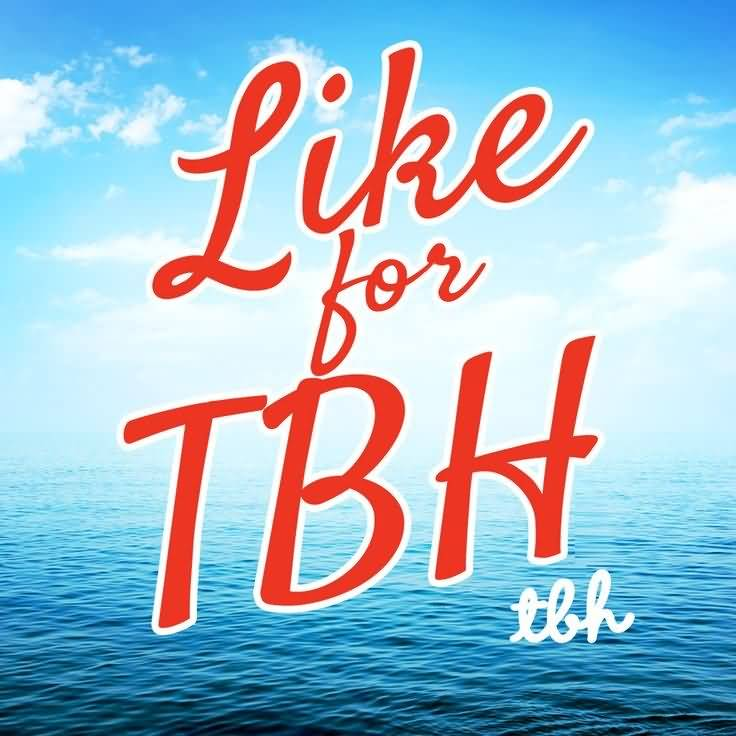 Like for tbh