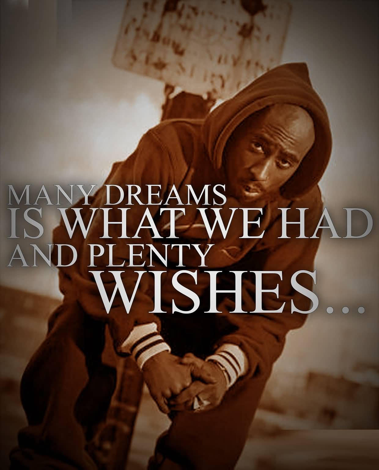 Many dreams is what we had and plenty wishes