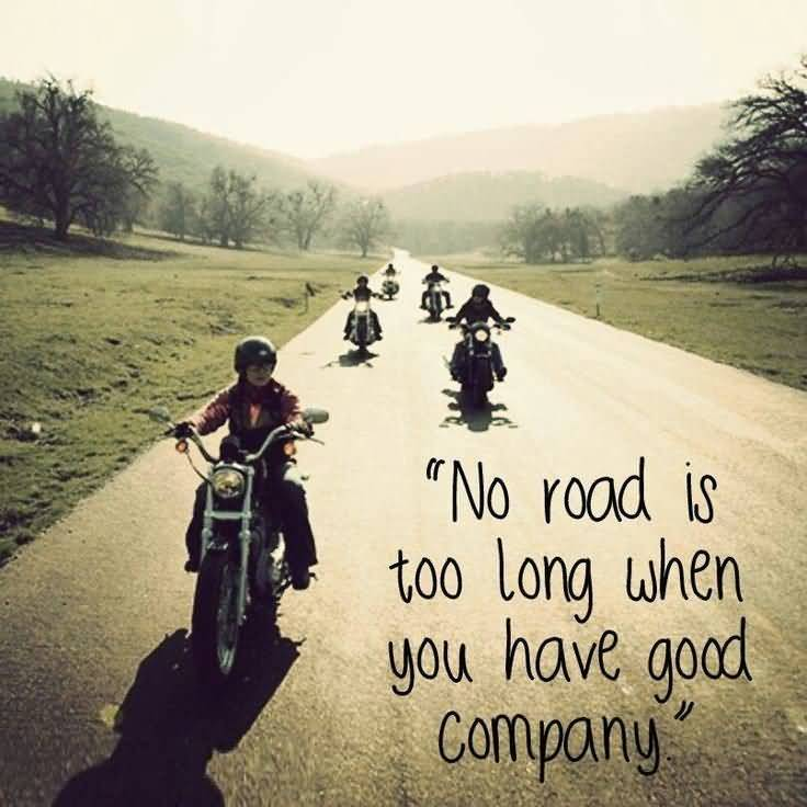 No road is too long when you have good company