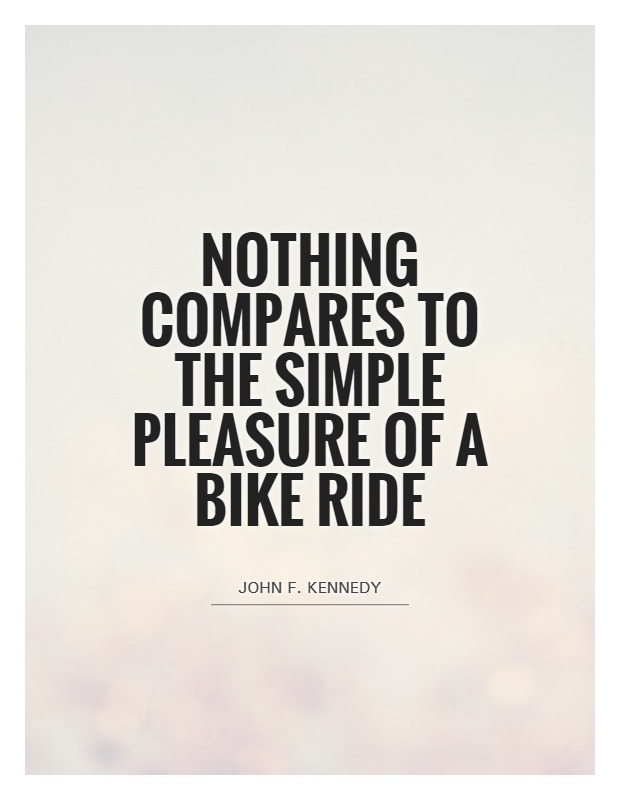 Nothing compares to the simple pleasure of a bike ride - John F Kennedy