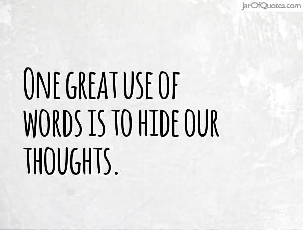 One Great Use Of Words Is To Hide Our Thoughts