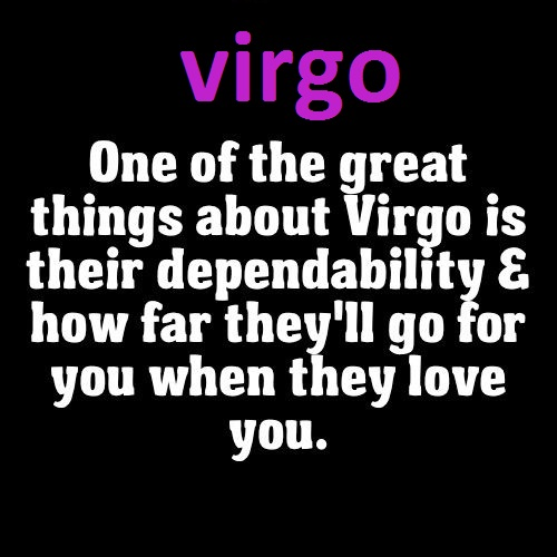 One of the great things about Virgo is their dependability