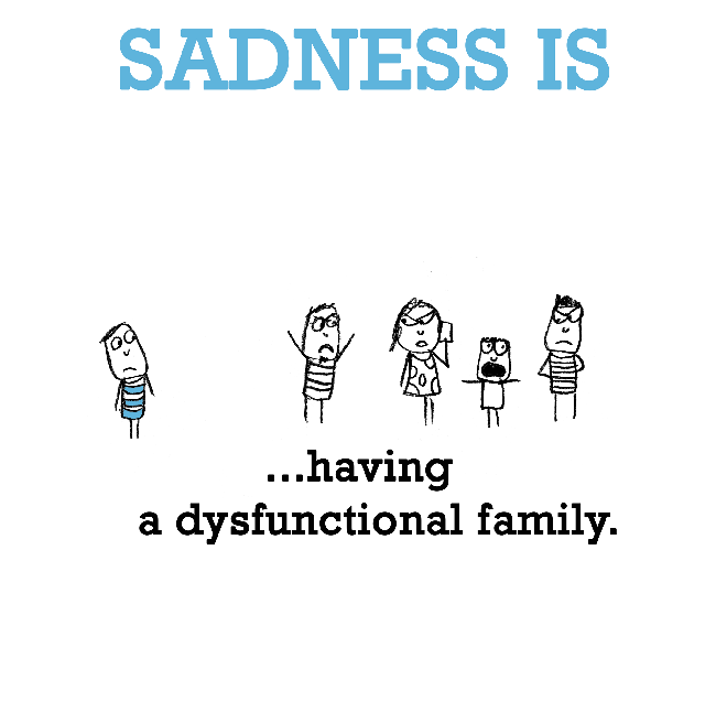 Sadness is having a dysfunctional family