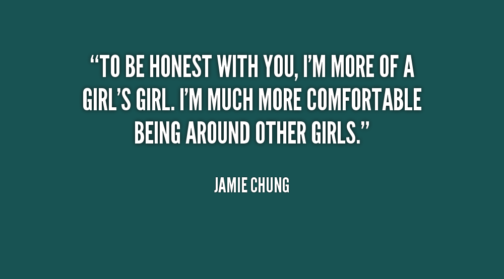 To be honest with you im more of a girl's girl - Jamie Chung