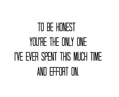 To be honest you're the only one i've ever spent this much time and effort on