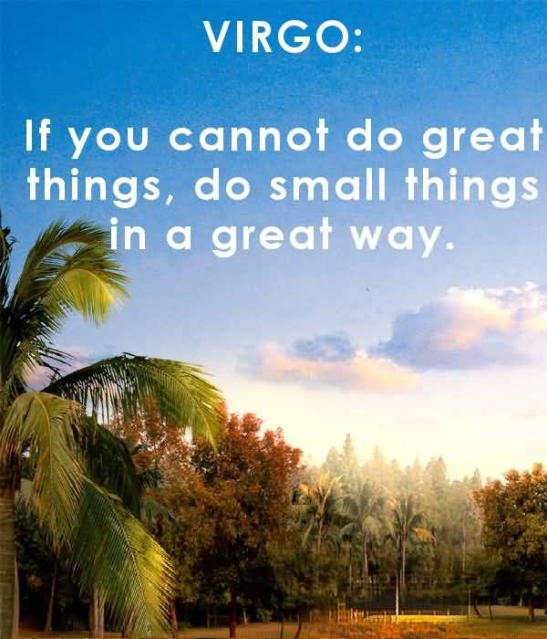 Virgo if you cannot do great things do small things in a great way