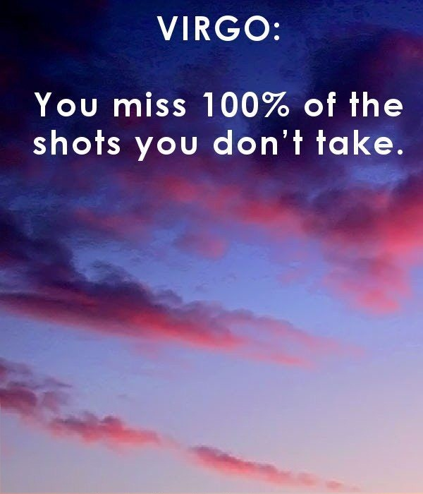 Virgo you miss 100% of the shots you don't take