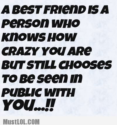 a-best-friend-is-a-person-who-knows-how-crazy-you-are-but-still-chooses-to-be-seen-in-public-with-you-friendship-quote
