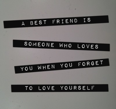 a-best-friend-is-someone-who-loves-you-when-you-forget-to-love-yourself-friendship-quote