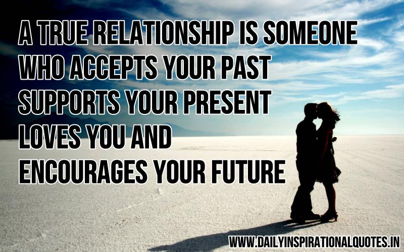 a-true-relationship-is-someone-who-accepts-your-past-supports-your-present-loves-you-encourages-your-future-inspirational-quote