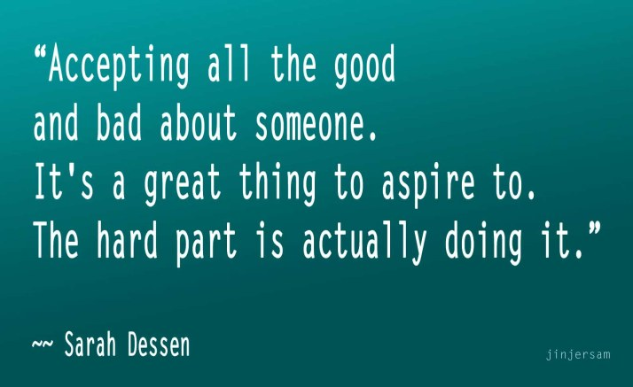 accepting-all-the-good-and-bad-about-someoneits-a-great-thing-to-aspire-tothe-hard-part-is-actually-doing-it-goodbye-quote