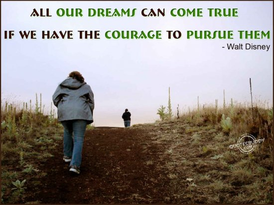 all-our-dreams-can-come-true-if-we-have-the-courage-to-pursue-them-inspirational-quote