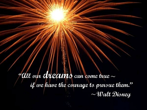 all-our-dreams-can-come-trueif-we-have-the-courage-to-pursue-them-inspirational-quote