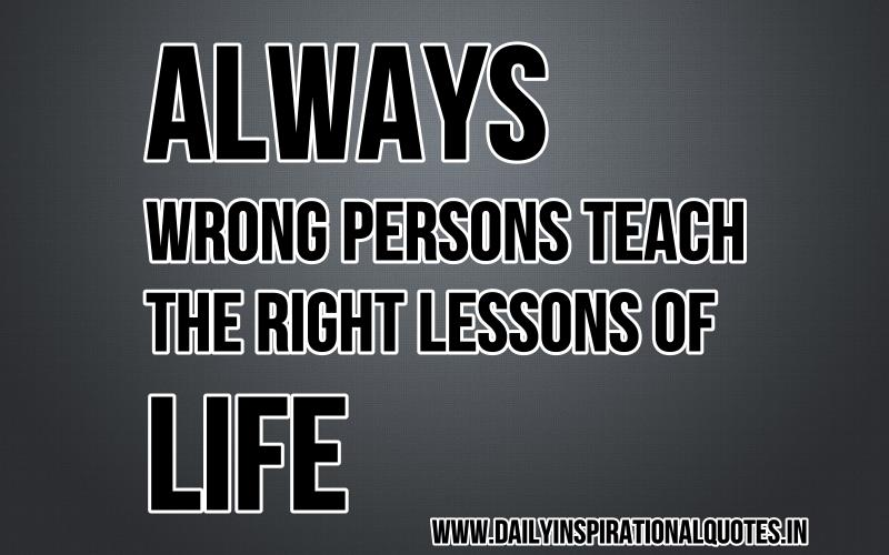 always-wrong-persons-teach-the-right-lessons-of-life-inspirational-quote