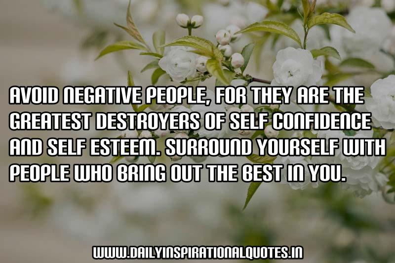 avoid-negative-peoplefor-they-are-the-greatest-destroyers-of-self-confidence-and-self-esteemsurround-yourself-with-people-who-bring-out-the-best-in-you-inspirational-quote