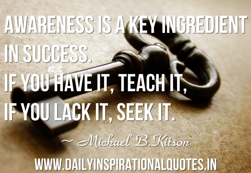 awareness-is-a-key-ingredient-in-successif-you-have-itteach-itif-you-lack-itseek-it-inspirational-quote