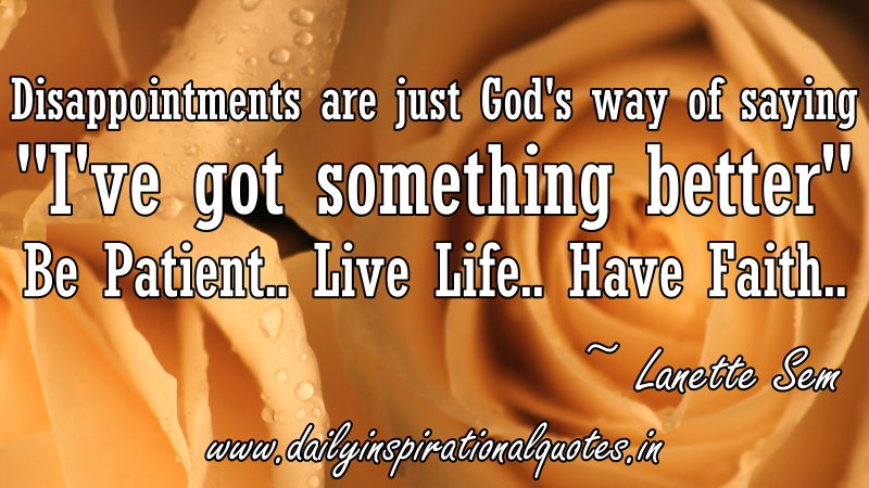 disappointments-are-just-gods-way-of-saying-ive-got-something-better-be-patientlive-lifehave-faith-inspirational-quote