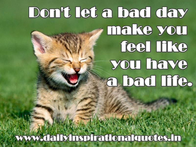 don-t-let-a-bad-day-make-you-feel-like-you-have-a-bad-life-inspirational-quote