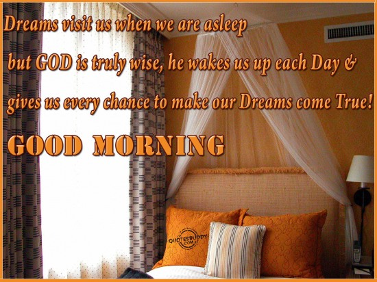 dreams-visit-us-when-we-are-asleep-but-god-is-truly-wise-he-wakes-us-up-each-day-gives-us-every-chance-to-make-our-dreams-come-true-good-morning
