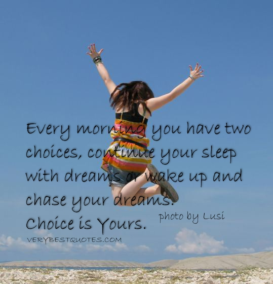every-morning-you-have-two-choices-continue-your-sleep-with-dreams-or-wake-up-and-chase-your-dreamschoice-is-yours-good-day-quote