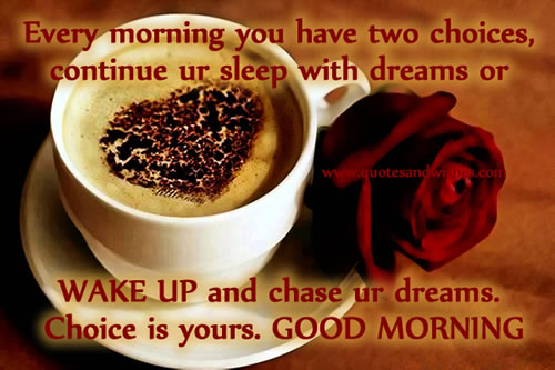 every-morning-you-have-two-choicescontinue-ur-sleep-with-dream-or-wake-up-and-chase-ur-dreamchoice-is-your-good-morning-quote