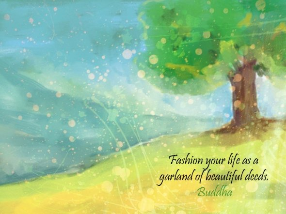 fashion-your-life-as-a-garland-of-beautiful-deeds-inspirational-quote