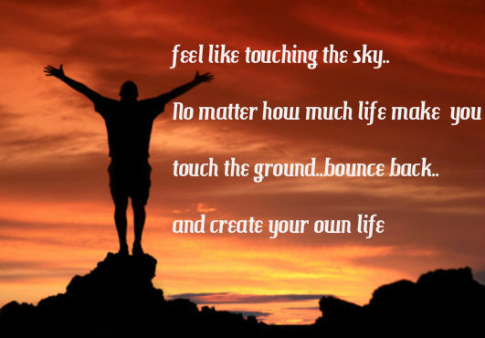 feel-like-touching-the-skyno-matter-how-much-life-make-you-touch-the-ground-bounce-bak-and-create-your-own-life-inspirational-quote