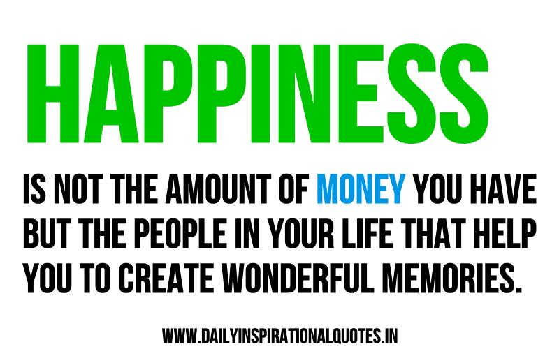 happiness-is-not-the-amount-of-money-you-have-but-the-people-in-your-life-that-help-you-to-create-wonderful-memories-inspirational-quote