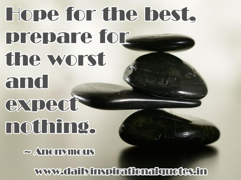 hope-for-the-best-prepare-for-the-worst-and-expect-nothing-inspirational-quote