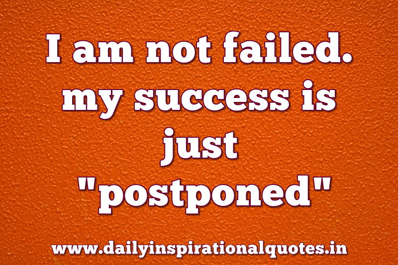 i-am-not-failedmy-success-is-just-postponed-inspirational-quote