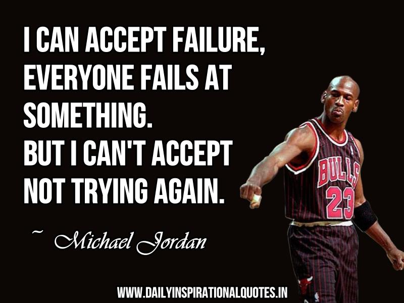 i-can-accept-failure-everyone-fails-at-something-but-i-can-t-accept-not-trying-again-inspirational-quote