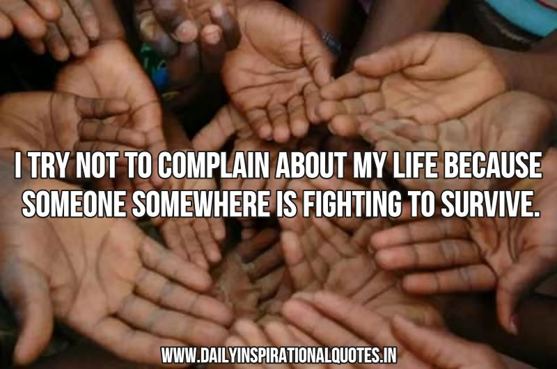 i-try-not-to-complain-about-my-life-because-someone-somewhere-is-fighting-to-survive-inspirational-quote