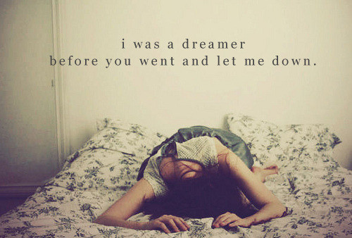 i-was-a-dreamer-before-you-went-and-let-me-down-inspirational-quote
