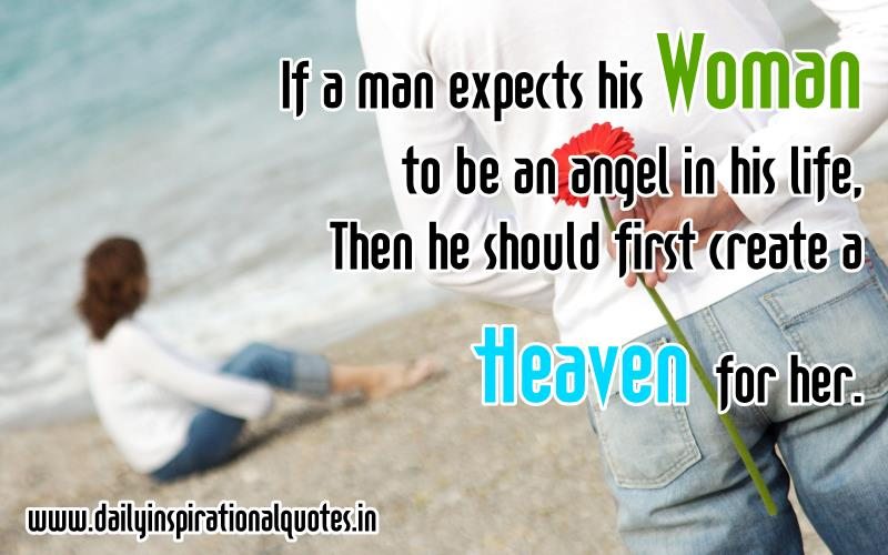 if-a-man-expects-his-woman-to-be-an-angel-in-his-life-then-he-should-first-create-a-heaven-for-her-inspirational-quote