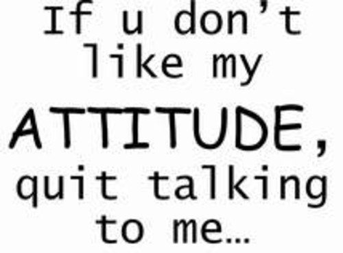 if-you-dont-like-my-attitudequit-talking-to-me-attitude-quote