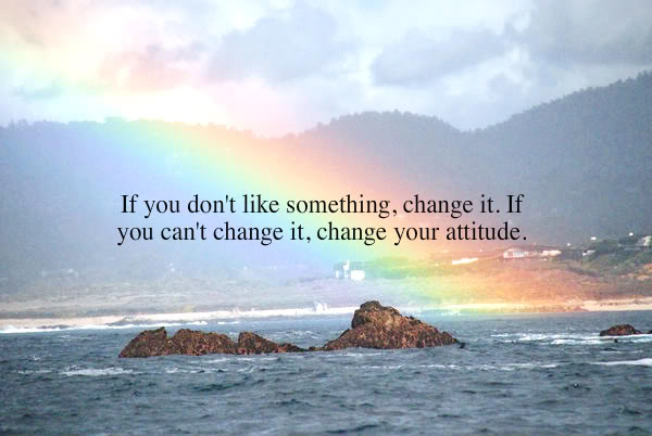 if-you-dont-like-something-change-it-attitude-quote