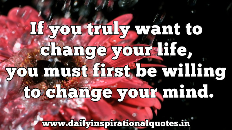 if-you-truly-want-to-change-your-lifeyou-must-first-be-willing-to-change-your-mind-inspirational-quote