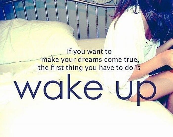 if-you-want-to-make-your-dreams-come-truethe-first-thing-you-have-to-do-is-wake-up-inapirational-quote