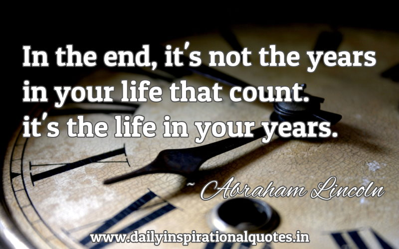 in-the-endits-not-the-years-in-your-life-that-countits-the-life-in-your-years-inspirational-quote