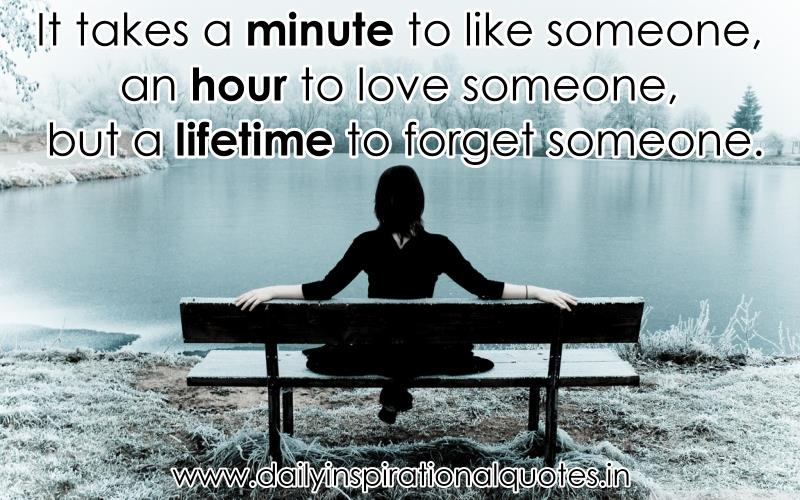 it-takes-a-minute-to-like-someone-an-hour-to-love-someone-but-a-lifetime-to-forget-someone-inspirational-quote