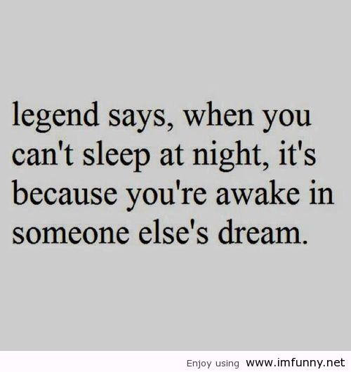 legend-sayswhen-you-cant-sleep-at-nightits-because-youre-awake-in-someone-elses-dream-funny-quote