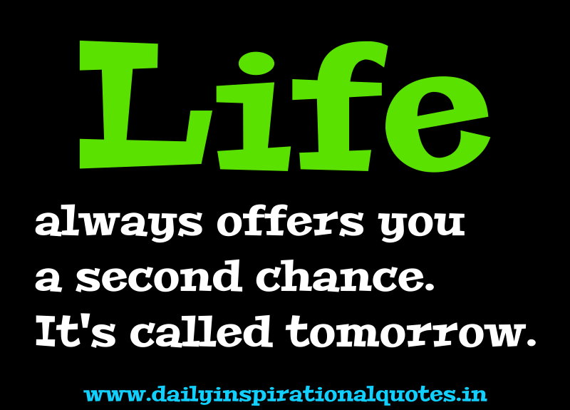 life-always-offers-you-a-second-chnaceits-called-tomorrow-inspirational-quote