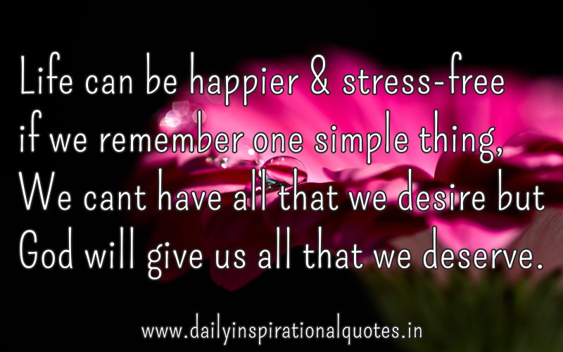 life-can-be-happier-stress-free-if-we-remember-one-simple-thing-we-cant-have-all-that-we-desire-but-god-will-give-us-all-that-we-deserve-inspirational-quote