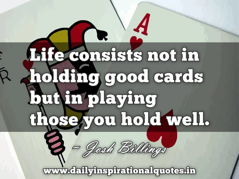 life-consists-not-in-holding-good-cards-but-in-playing-those-you-hold-well-inspirational-quote