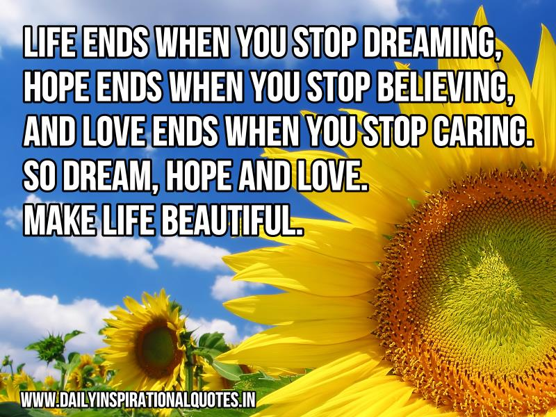 life-ends-when-you-stop-dreaming-hope-ends-when-you-stop-believing-and-love-ends-when-you-stop-caring-so-dream-hope-and-love-make-life-beautiful-inspirational-quote