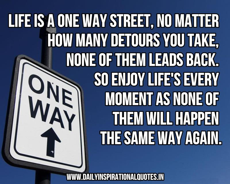life-is-a-one-way-streetno-matter-how-many-detours-you-takenone-of-them-leads-back-inspirational-quote