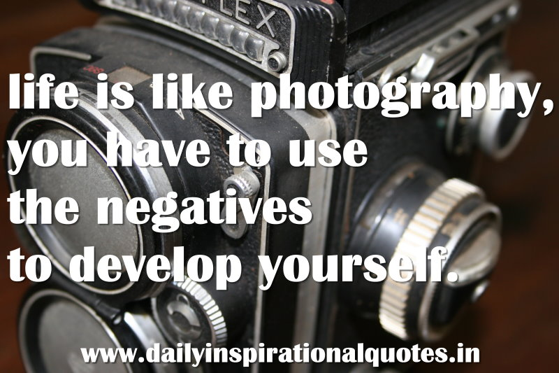 life-is-like-photographyyou-have-to-use-the-negatives-to-develop-yourself-inspirational-quote
