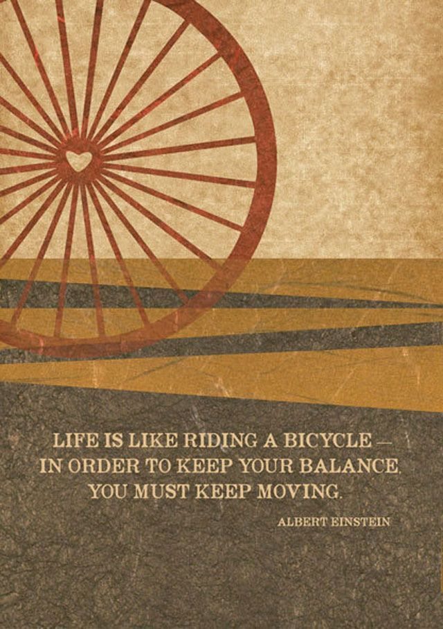 life-is-like-riding-a-bicycle-in-order-to-keep-your-balance-you-just-keep-moving-inspirational-quote