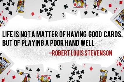 life-is-not-a-matter-of-having-good-cardsbut-of-playing-a-poor-hand-well-inspirational-quote