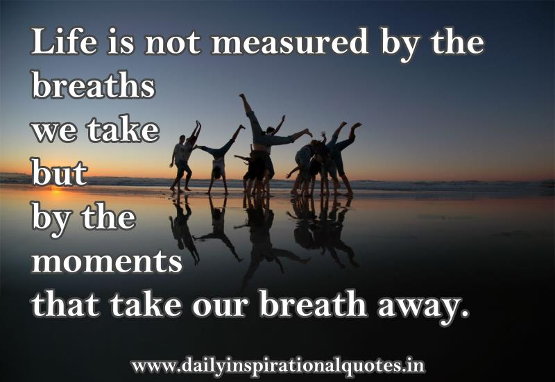 life-is-not-measured-by-the-breaths-we-take-but-by-the-moments-that-take-our-breath-away-inspirational-quote